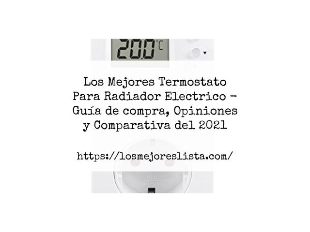 Los Mejores Termostato Para Radiador Electrico – Guía de compra, Opiniones y Comparativa del 2021 (España)