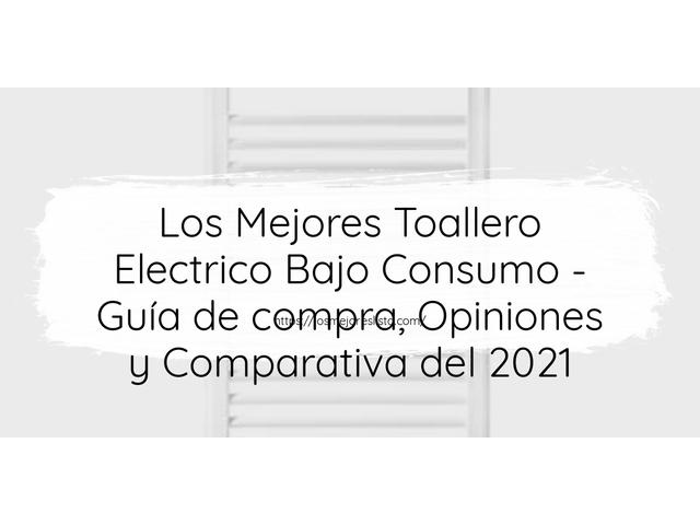 Los Mejores Toallero Electrico Bajo Consumo – Guía de compra, Opiniones y Comparativa del 2021 (España)