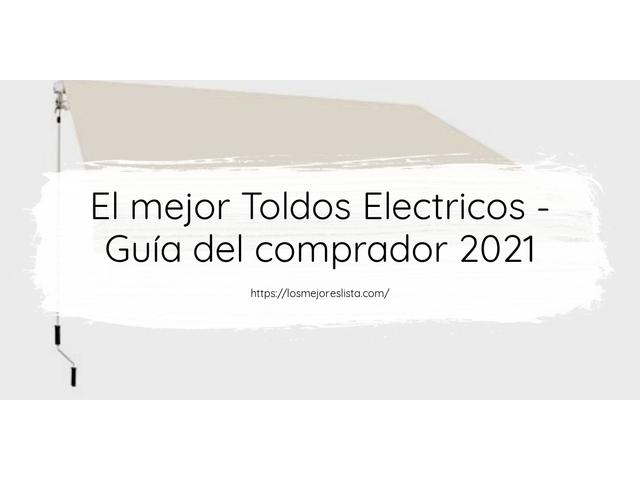 Los Mejores Toldos Electricos – Guía de compra, Opiniones y Comparativa del 2021 (España)