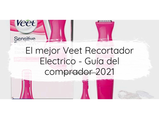 Los Mejores Veet Recortador Electrico – Guía de compra, Opiniones y Comparativa del 2021 (España)