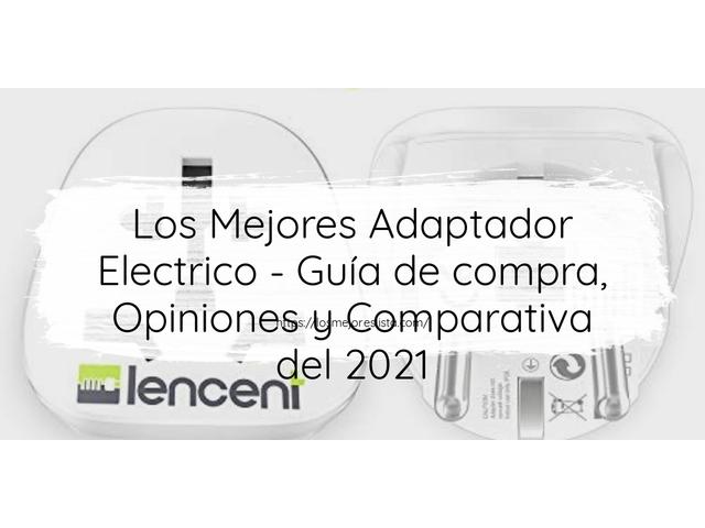 Los Mejores Adaptador Electrico – Guía de compra, Opiniones y Comparativa del 2021 (España)