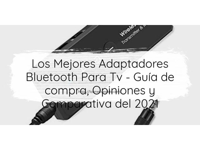 Los Mejores Adaptadores Bluetooth Para Tv – Guía de compra, Opiniones y Comparativa del 2021 (España)