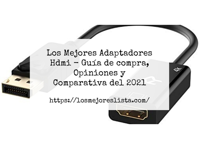 Los Mejores Adaptadores Hdmi – Guía de compra, Opiniones y Comparativa del 2021 (España)