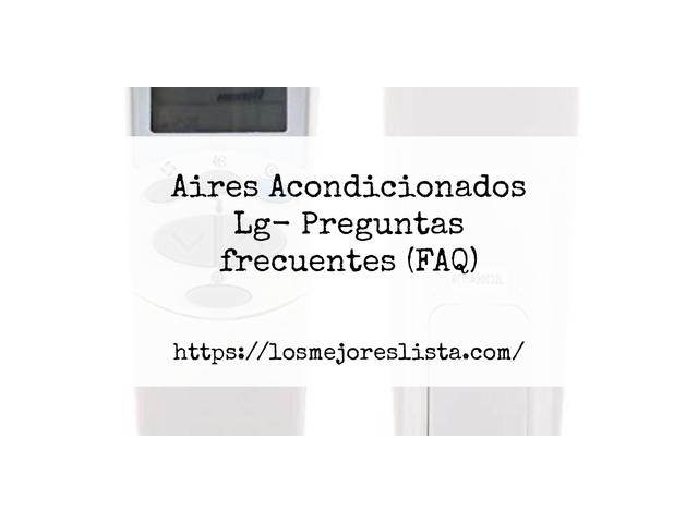 Los Mejores Aires Acondicionados Lg – Guía de compra, Opiniones y Comparativa del 2021 (España)