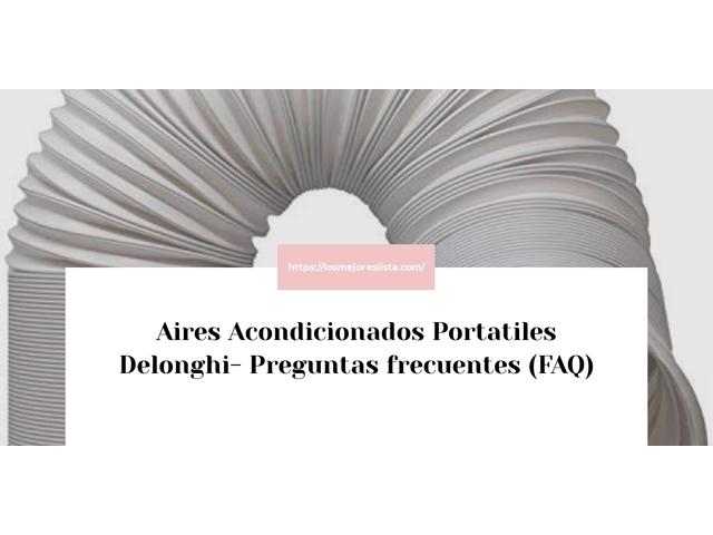 Los Mejores Aires Acondicionados Portatiles Delonghi – Guía de compra, Opiniones y Comparativa del 2021 (España)