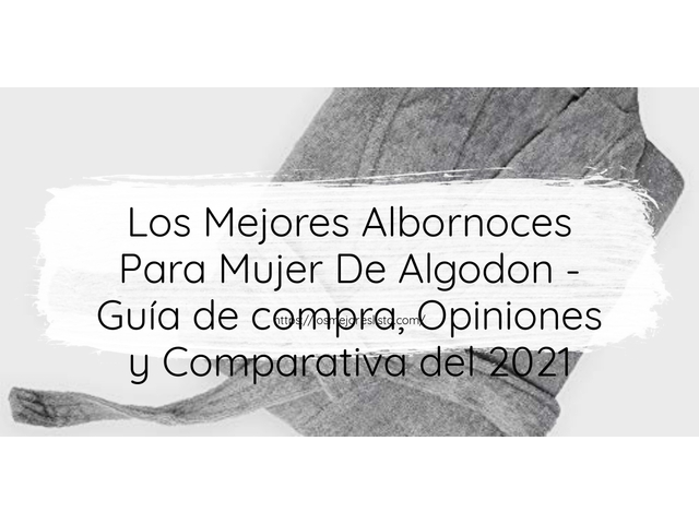 Los Mejores Albornoces Para Mujer De Algodon – Guía de compra, Opiniones y Comparativa del 2021 (España)