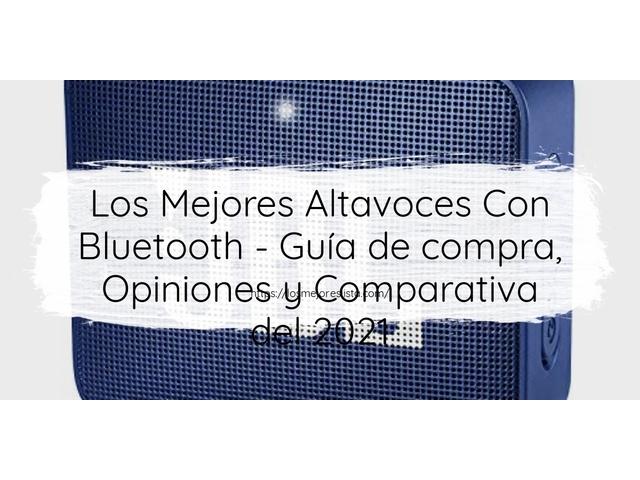 Los Mejores Altavoces Con Bluetooth – Guía de compra, Opiniones y Comparativa del 2021 (España)
