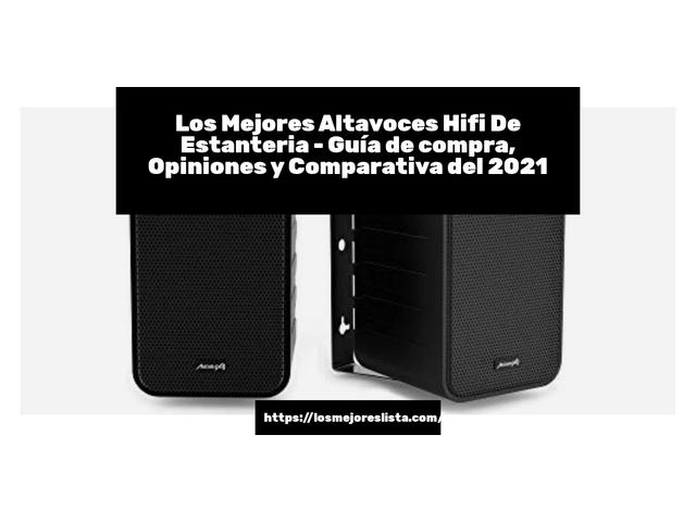 Los Mejores Altavoces Hifi De Estanteria – Guía de compra, Opiniones y Comparativa del 2021 (España)