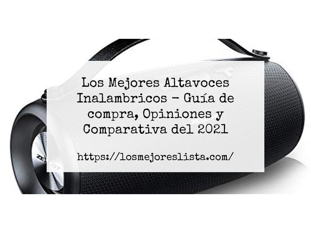Los Mejores Altavoces Inalambricos – Guía de compra, Opiniones y Comparativa del 2021 (España)