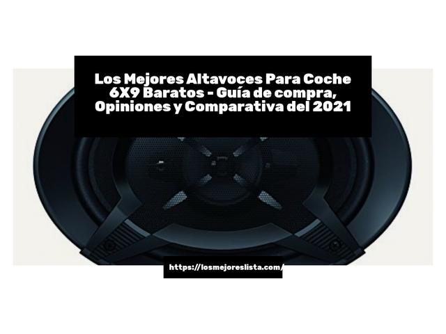 Los Mejores Altavoces Para Coche 6X9 Baratos – Guía de compra, Opiniones y Comparativa del 2021 (España)