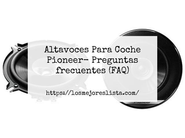 Los Mejores Altavoces Para Coche Pioneer – Guía de compra, Opiniones y Comparativa del 2021 (España)