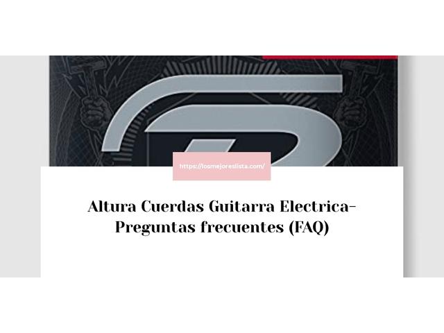 Los Mejores Altura Cuerdas Guitarra Electrica – Guía de compra, Opiniones y Comparativa del 2021 (España)