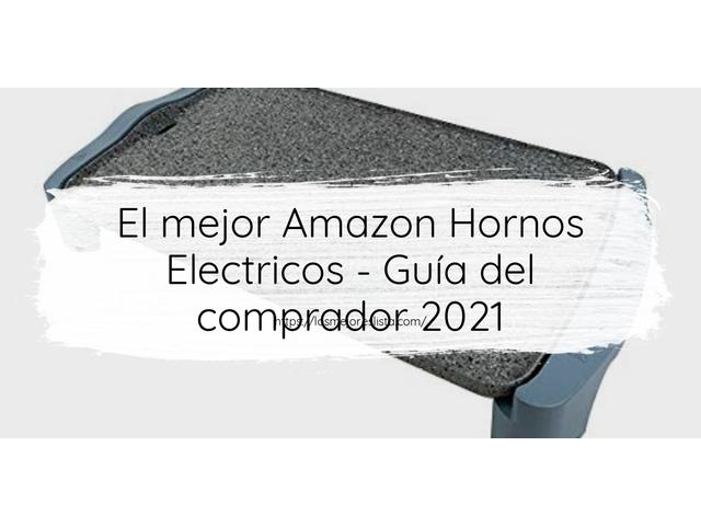 Los Mejores Amazon Hornos Electricos – Guía de compra, Opiniones y Comparativa del 2021 (España)