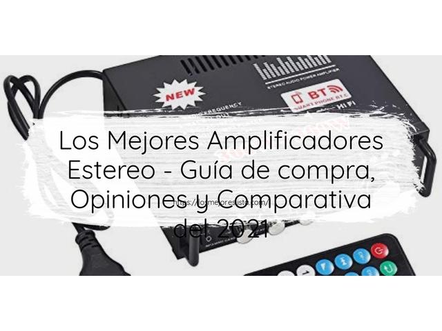 Los Mejores Amplificadores Estereo – Guía de compra, Opiniones y Comparativa del 2021 (España)