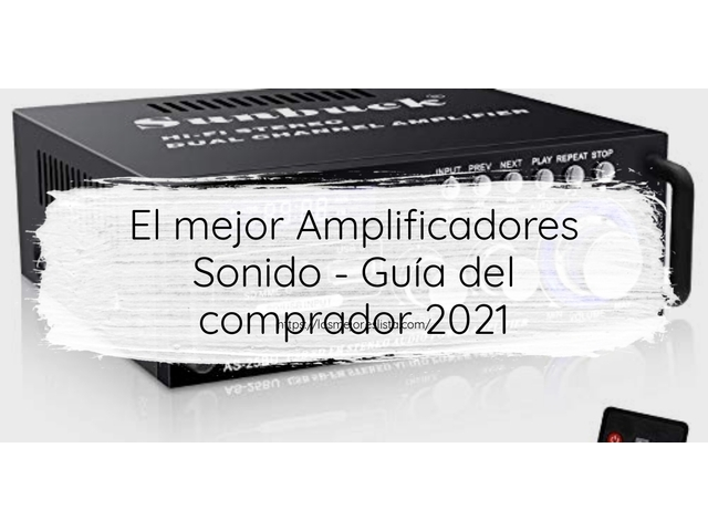 Los Mejores Amplificadores Sonido – Guía de compra, Opiniones y Comparativa del 2021 (España)