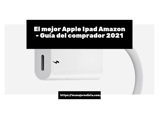 Los Mejores Apple Ipad Amazon – Guía de compra, Opiniones y Comparativa del 2021 (España)