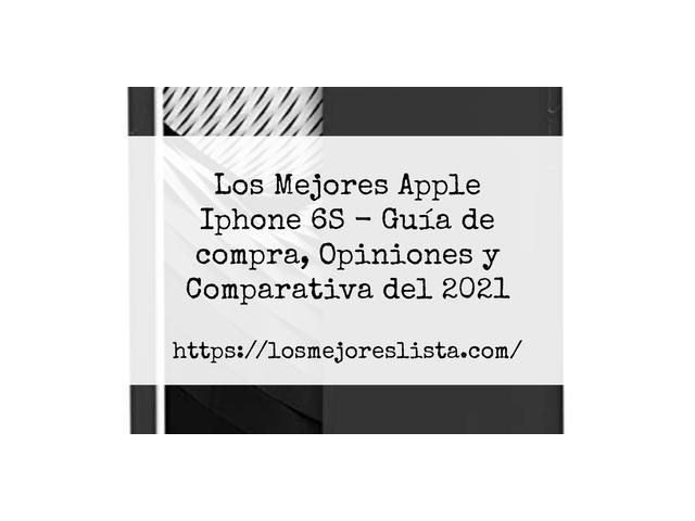 Los Mejores Apple Iphone 6S – Guía de compra, Opiniones y Comparativa del 2021 (España)