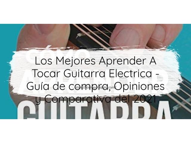 Los Mejores Aprender A Tocar Guitarra Electrica – Guía de compra, Opiniones y Comparativa del 2021 (España)
