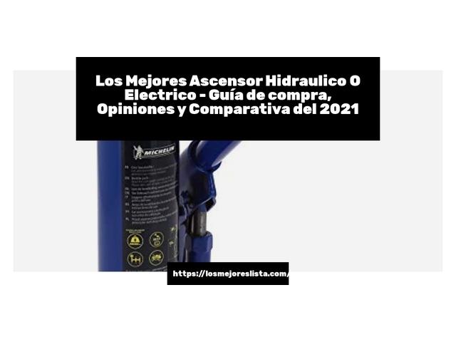 Los Mejores Ascensor Hidraulico O Electrico – Guía de compra, Opiniones y Comparativa del 2021 (España)