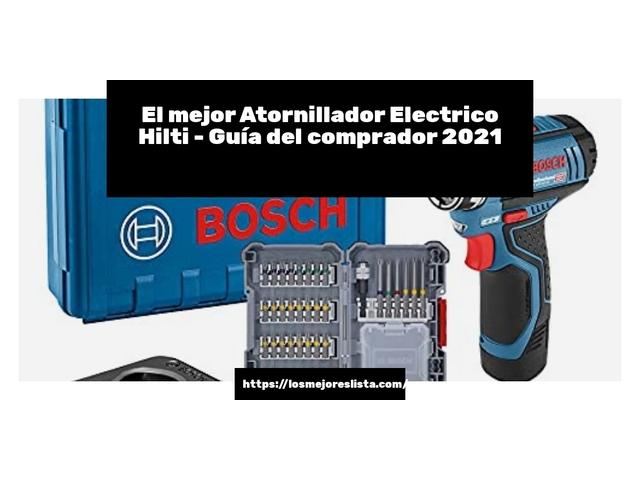 Los Mejores Atornillador Electrico Hilti – Guía de compra, Opiniones y Comparativa del 2021 (España)