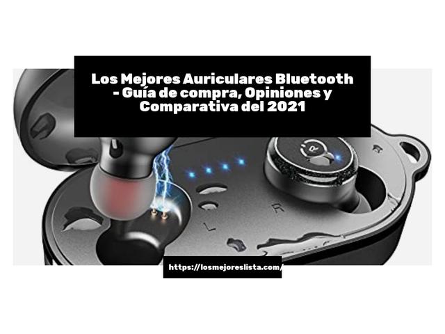 Los Mejores Auriculares Bluetooth – Guía de compra, Opiniones y Comparativa del 2021 (España)