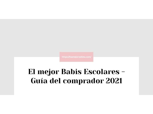 Los Mejores Babis Escolares – Guía de compra, Opiniones y Comparativa del 2021 (España)