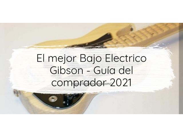 Los Mejores Bajo Electrico Gibson – Guía de compra, Opiniones y Comparativa del 2021 (España)