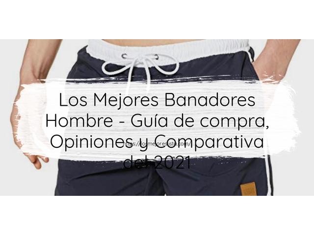 Los Mejores Banadores Hombre – Guía de compra, Opiniones y Comparativa del 2021 (España)