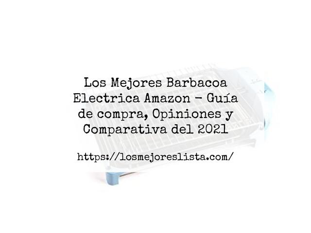 Los Mejores Barbacoa Electrica Amazon – Guía de compra, Opiniones y Comparativa del 2021 (España)