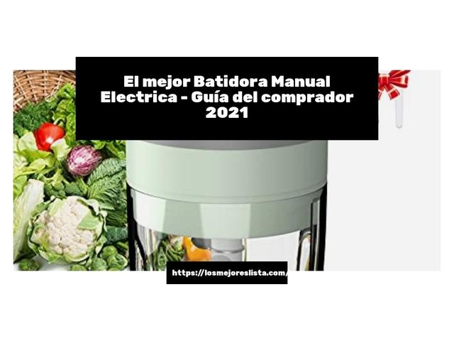 Los Mejores Batidora Manual Electrica – Guía de compra, Opiniones y Comparativa del 2021 (España)