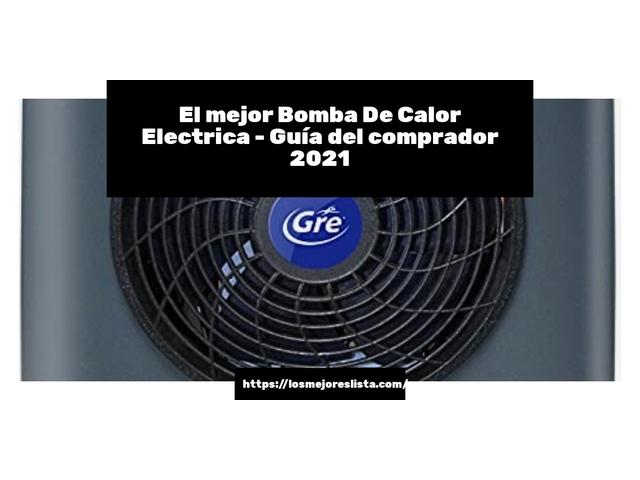 Los Mejores Bomba De Calor Electrica – Guía de compra, Opiniones y Comparativa del 2021 (España)