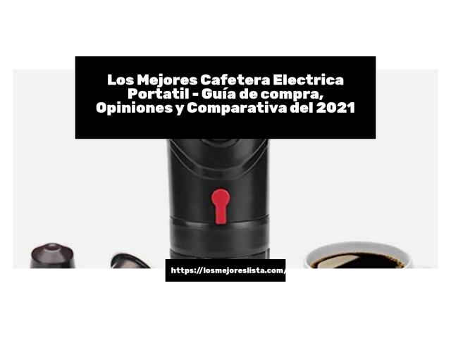 Los Mejores Cafetera Electrica Portatil – Guía de compra, Opiniones y Comparativa del 2021 (España)