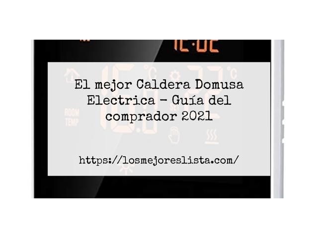 Los Mejores Caldera Domusa Electrica – Guía de compra, Opiniones y Comparativa del 2021 (España)