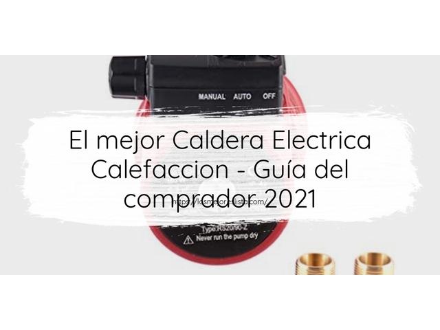 Los Mejores Caldera Electrica Calefaccion – Guía de compra, Opiniones y Comparativa del 2021 (España)