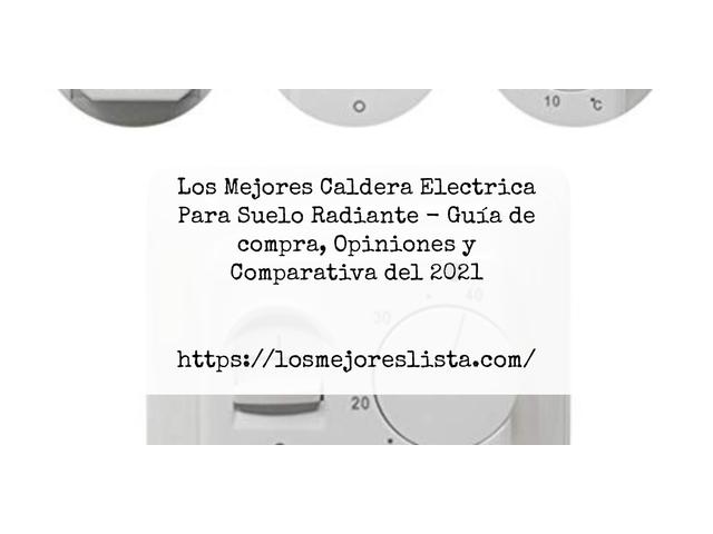 Los Mejores Caldera Electrica Para Suelo Radiante – Guía de compra, Opiniones y Comparativa del 2021 (España)