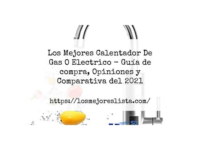 Los Mejores Calentador De Gas O Electrico – Guía de compra, Opiniones y Comparativa del 2021 (España)