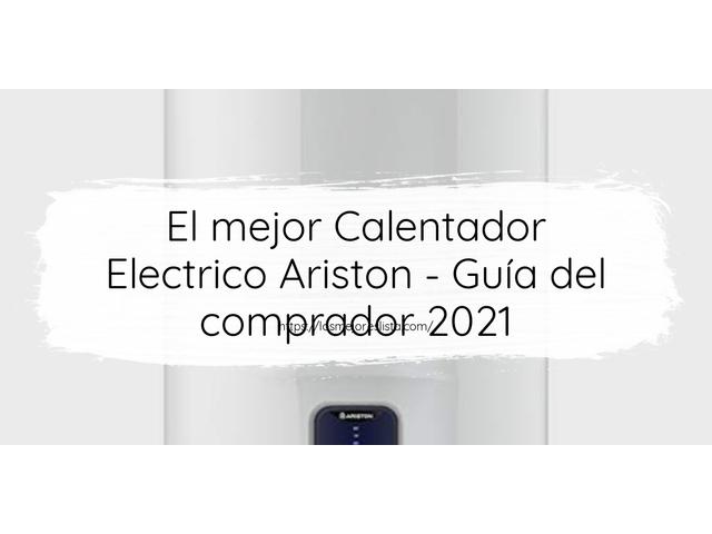 Los Mejores Calentador Electrico Ariston – Guía de compra, Opiniones y Comparativa del 2021 (España)