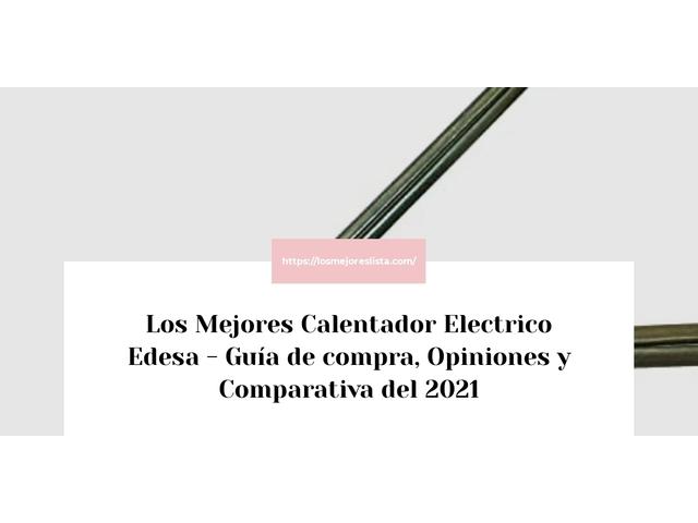 Los Mejores Calentador Electrico Edesa – Guía de compra, Opiniones y Comparativa del 2021 (España)