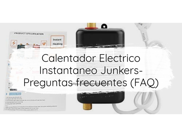 Los Mejores Calentador Electrico Instantaneo Junkers – Guía de compra, Opiniones y Comparativa del 2021 (España)