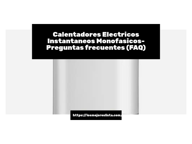 Los Mejores Calentadores Electricos Instantaneos Monofasicos – Guía de compra, Opiniones y Comparativa del 2021 (España)