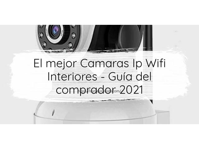 Los Mejores Camaras Ip Wifi Interiores – Guía de compra, Opiniones y Comparativa del 2021 (España)