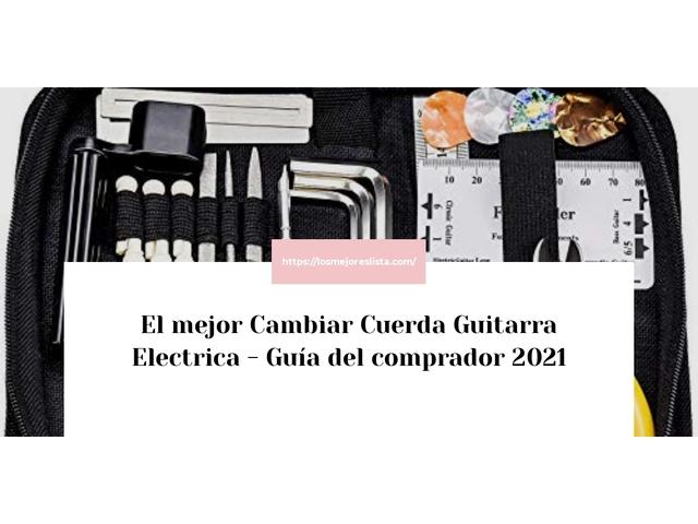 Los Mejores Cambiar Cuerda Guitarra Electrica – Guía de compra, Opiniones y Comparativa del 2021 (España)