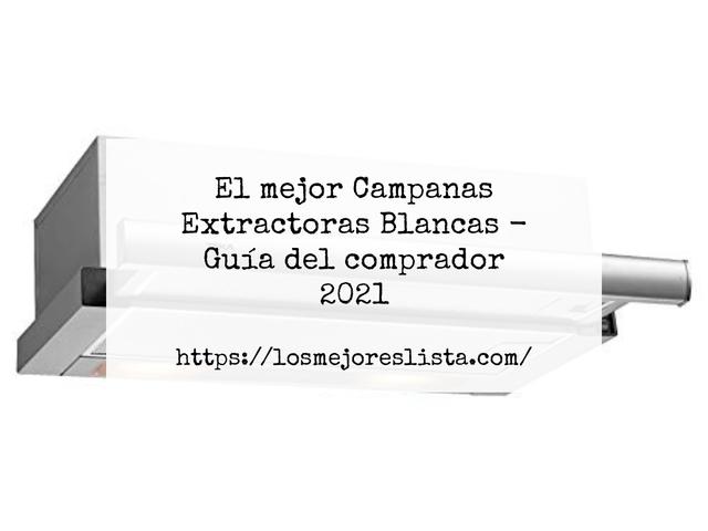 Los Mejores Campanas Extractoras Blancas – Guía de compra, Opiniones y Comparativa del 2021 (España)
