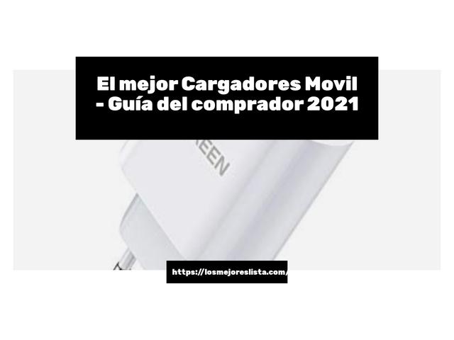 Los Mejores Cargadores Movil – Guía de compra, Opiniones y Comparativa del 2021 (España)