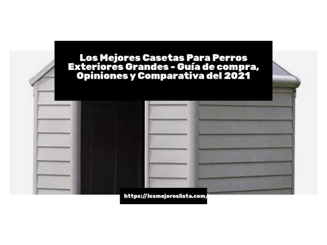 Los Mejores Casetas Para Perros Exteriores Grandes – Guía de compra, Opiniones y Comparativa del 2021 (España)