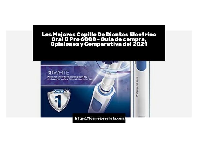 Los Mejores Cepillo De Dientes Electrico Oral B Pro 6000 – Guía de compra, Opiniones y Comparativa del 2021 (España)