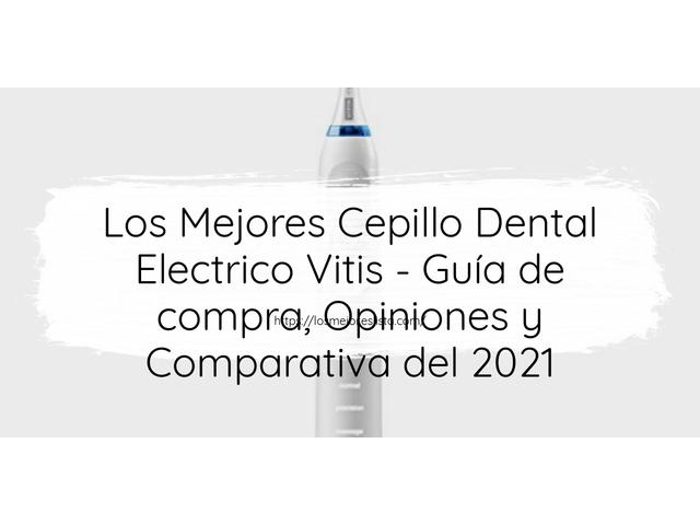 Los Mejores Cepillo Dental Electrico Vitis – Guía de compra, Opiniones y Comparativa del 2021 (España)
