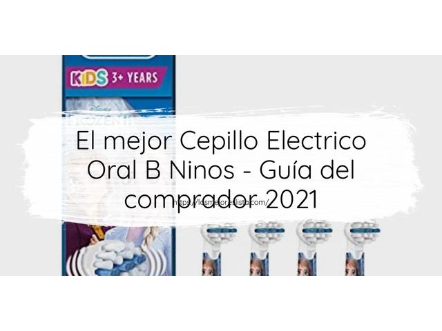 Los Mejores Cepillo Electrico Oral B Ninos – Guía de compra, Opiniones y Comparativa del 2021 (España)