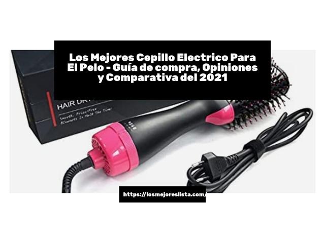 Los Mejores Cepillo Electrico Para El Pelo – Guía de compra, Opiniones y Comparativa del 2021 (España)