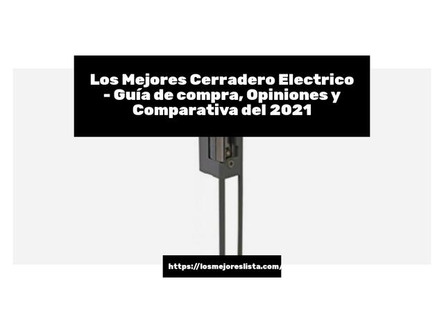 Los Mejores Cerradero Electrico – Guía de compra, Opiniones y Comparativa del 2021 (España)